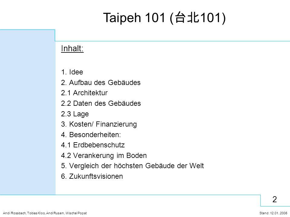 13 Andi Rossbach, Tobias Kloo, Andi Rusam, Wischal Popat Stand: 12.01..2006 Taipeh 101 ( 台北 101) 1.