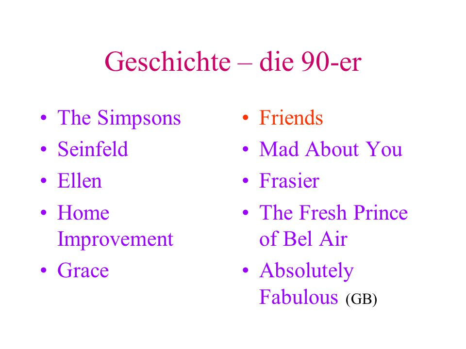 Geschichte – die 90-er The Simpsons Seinfeld Ellen Home Improvement Grace Friends Mad About You Frasier The Fresh Prince of Bel Air Absolutely Fabulous (GB)