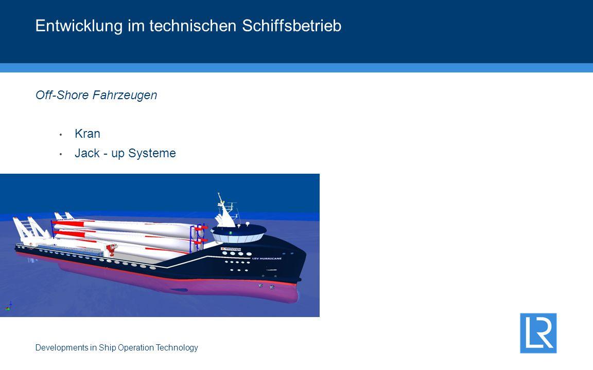 Developments in Ship Operation Technology Off-Shore Fahrzeugen Kran Jack - up Systeme Entwicklung im technischen Schiffsbetrieb