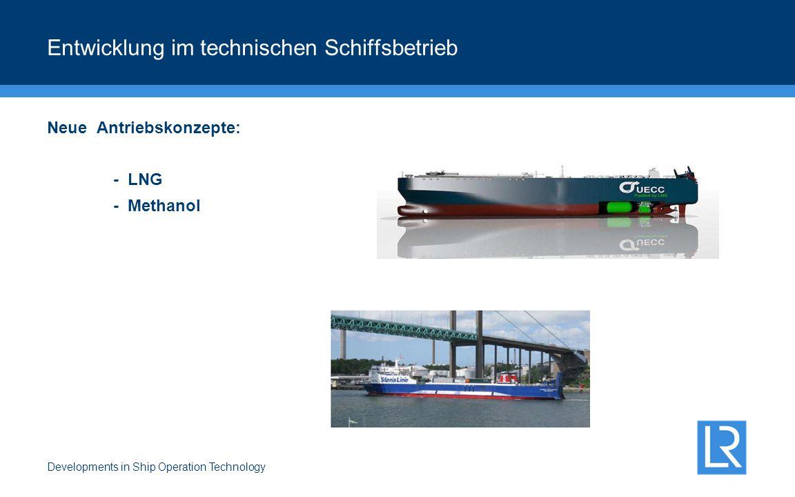 Developments in Ship Operation Technology Entwicklung im technischen Schiffsbetrieb Neue Antriebskonzepte: - LNG - Methanol