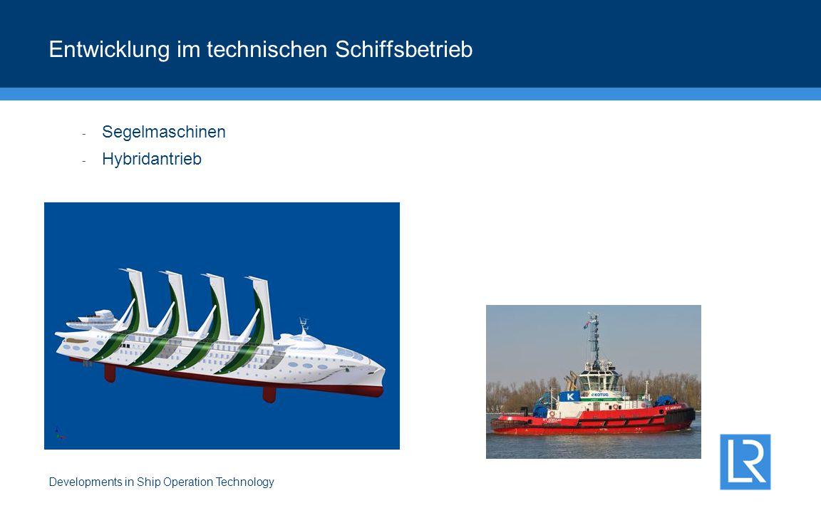 Developments in Ship Operation Technology Entwicklung im technischen Schiffsbetrieb - Segelmaschinen - Hybridantrieb