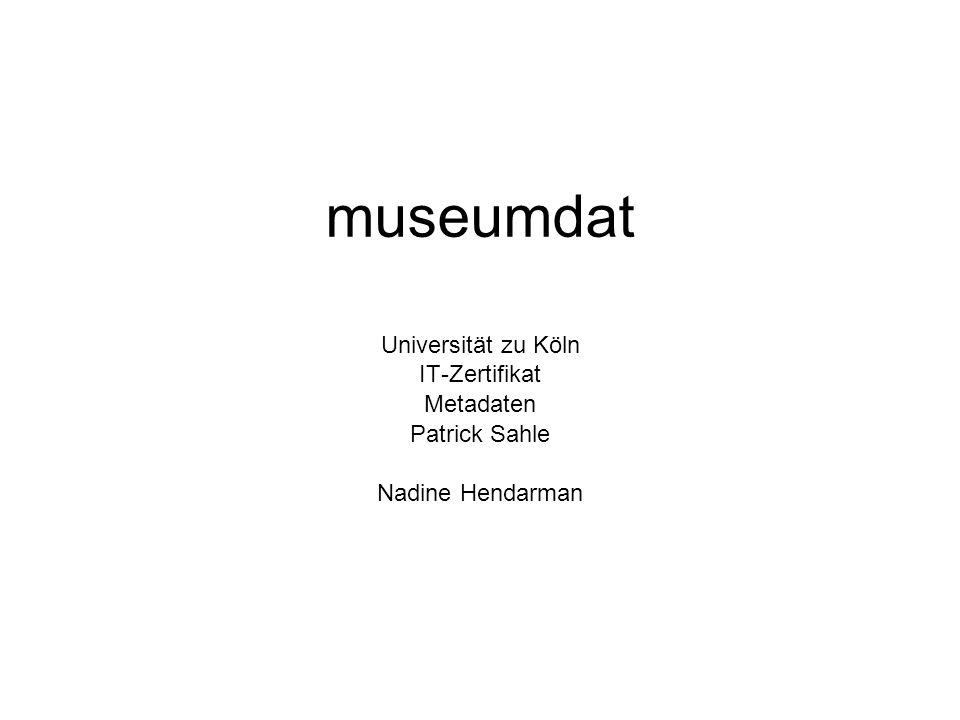 """museumdat Herbst 2007 vorgestellt –Fachgruppe Dokumentation im Deutschen Museumsbund """"…in einem XML-Schema definiertes XML-Austauschformat… (Harvesting- Format) Austausch und Weitergabe von Metadaten »http://de.wikipedia.org/wiki/Museumdat"""