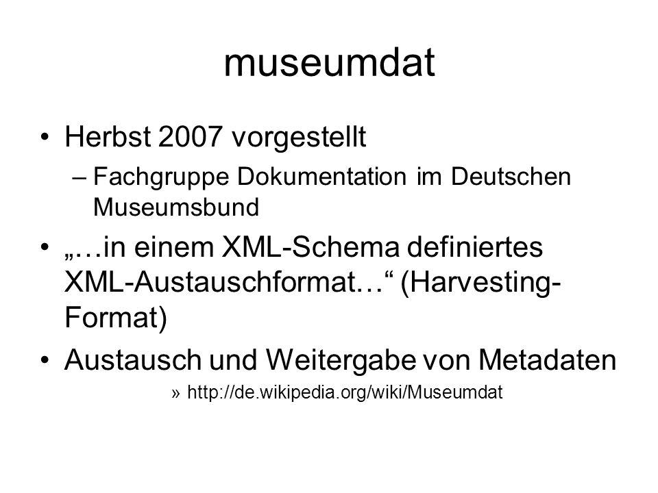 """museumdat Herbst 2007 vorgestellt –Fachgruppe Dokumentation im Deutschen Museumsbund """"…in einem XML-Schema definiertes XML-Austauschformat…"""" (Harvesti"""