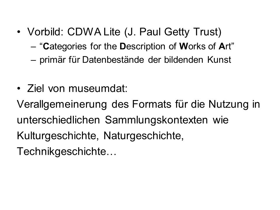 "Vorbild: CDWA Lite (J. Paul Getty Trust) –""Categories for the Description of Works of Art"" –primär für Datenbestände der bildenden Kunst Ziel von muse"