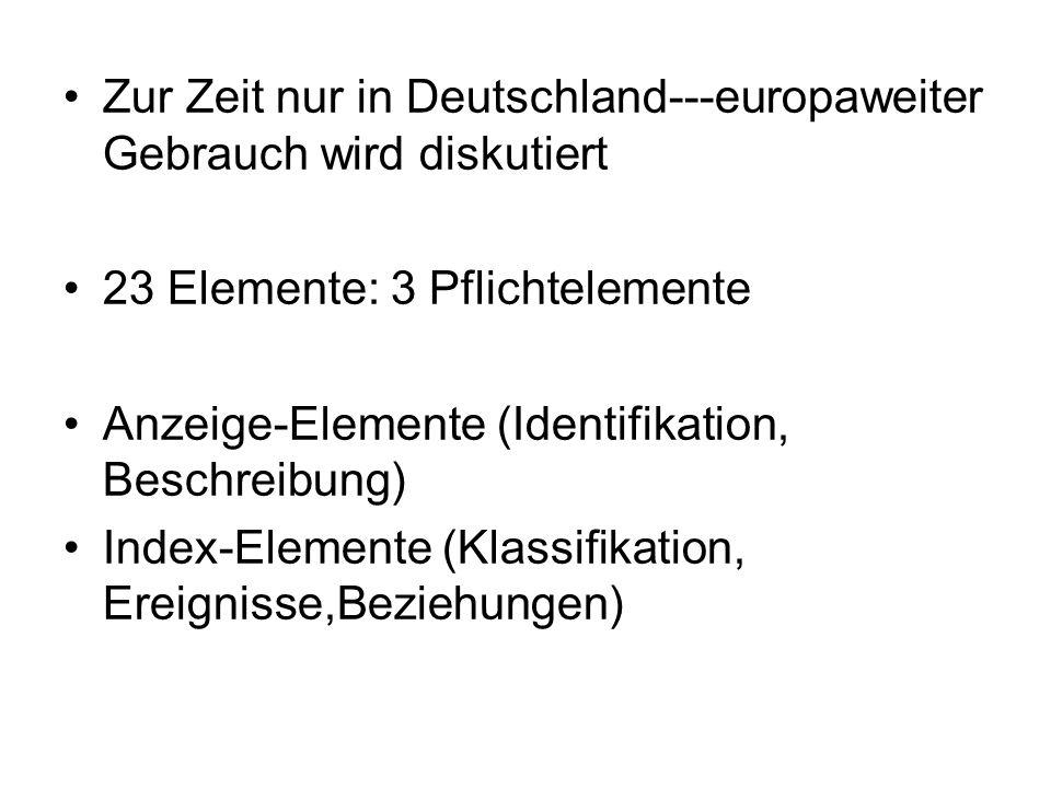 Zur Zeit nur in Deutschland---europaweiter Gebrauch wird diskutiert 23 Elemente: 3 Pflichtelemente Anzeige-Elemente (Identifikation, Beschreibung) Ind
