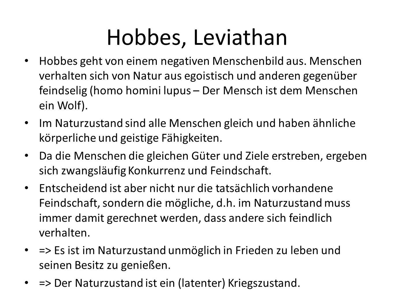 Hobbes, Leviathan Hobbes geht von einem negativen Menschenbild aus.