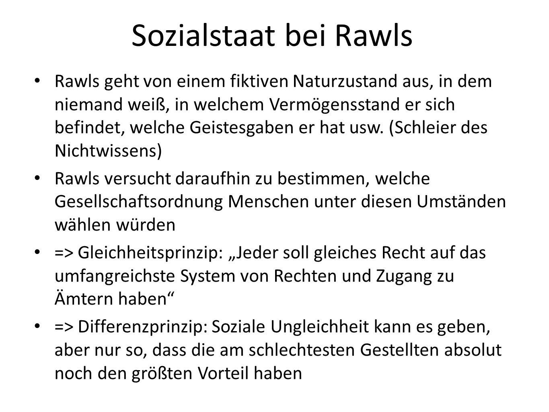 Sozialstaat bei Rawls Rawls geht von einem fiktiven Naturzustand aus, in dem niemand weiß, in welchem Vermögensstand er sich befindet, welche Geistesgaben er hat usw.