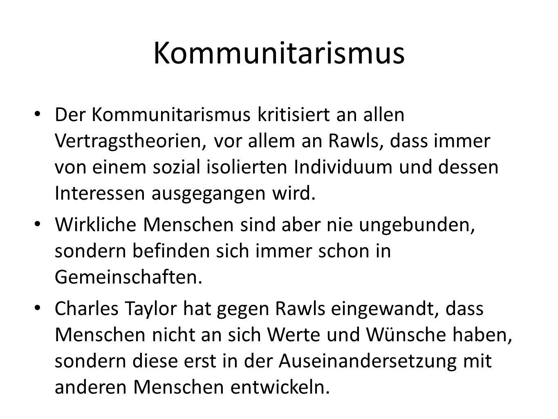 Kommunitarismus Der Kommunitarismus kritisiert an allen Vertragstheorien, vor allem an Rawls, dass immer von einem sozial isolierten Individuum und dessen Interessen ausgegangen wird.