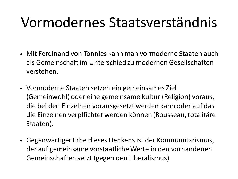 Vormodernes Staatsverständnis Mit Ferdinand von Tönnies kann man vormoderne Staaten auch als Gemeinschaft im Unterschied zu modernen Gesellschaften verstehen.