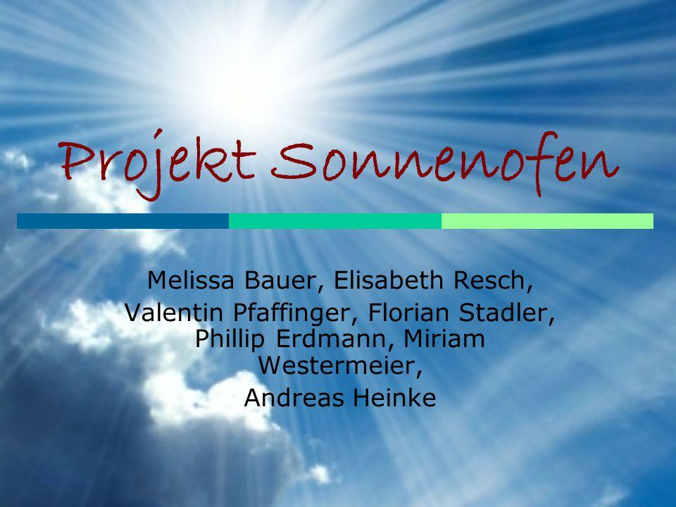 Projekt Sonnenofen Melissa Bauer, Elisabeth Resch, Valentin Pfaffinger, Florian Stadler, Phillip Erdmann, Miriam Westermeier, Andreas Heinke