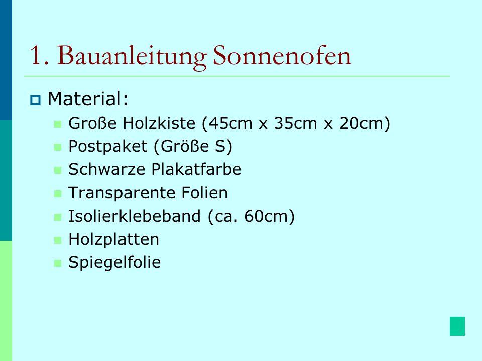 1. Bauanleitung Sonnenofen  Material: Große Holzkiste (45cm x 35cm x 20cm) Postpaket (Größe S) Schwarze Plakatfarbe Transparente Folien Isolierklebeb
