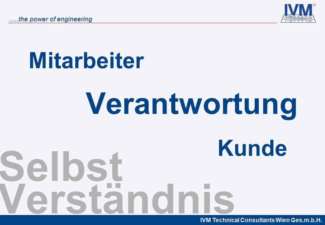 IVM Technical Consultants Wien Ges.m.b.H......the power of engineering Selbst Verständnis Verantwortung Mitarbeiter Kunde