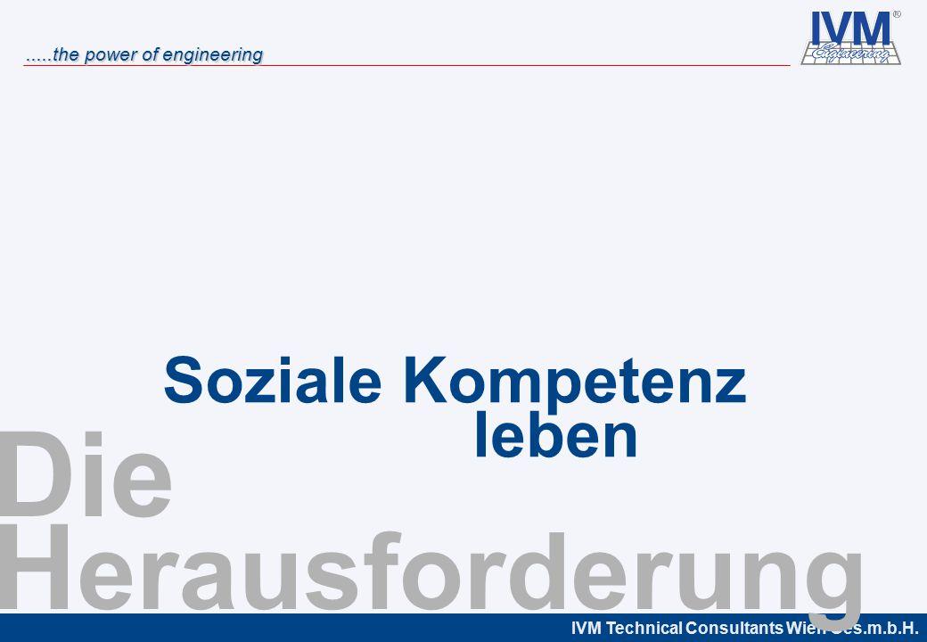 IVM Technical Consultants Wien Ges.m.b.H......the power of engineering Die H erausforderung Soziale Kompetenz leben