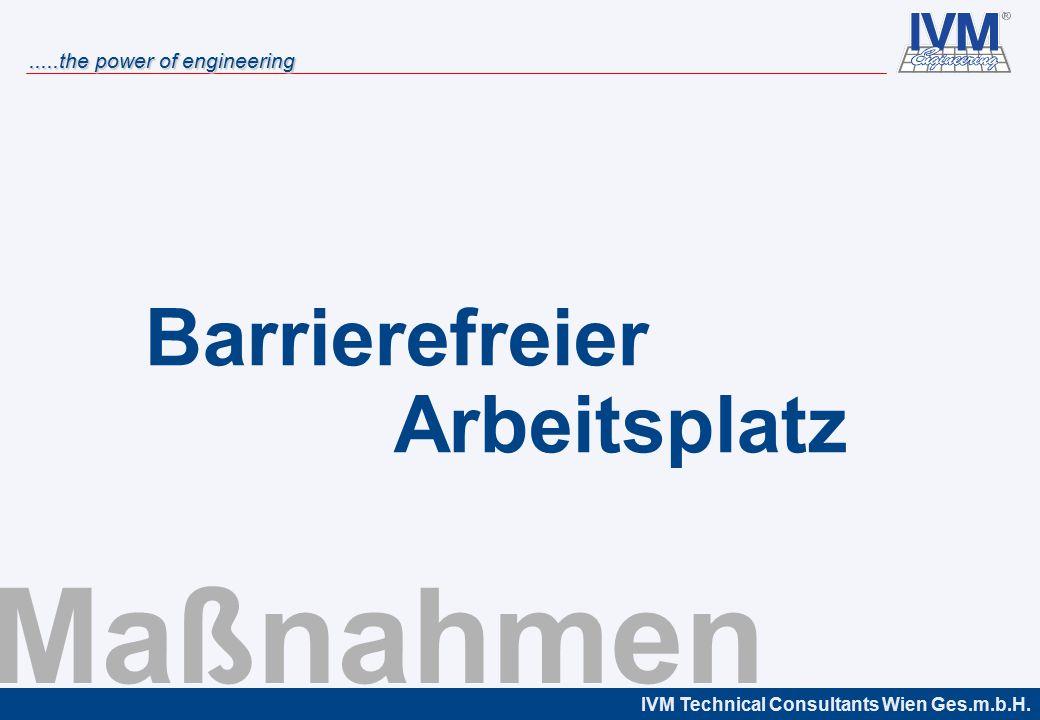 IVM Technical Consultants Wien Ges.m.b.H......the power of engineering Maßnahmen Barrierefreier Arbeitsplatz