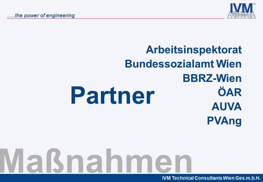 IVM Technical Consultants Wien Ges.m.b.H......the power of engineering Partner Maßnahmen Arbeitsinspektorat Bundessozialamt Wien BBRZ-Wien ÖAR AUVA PV