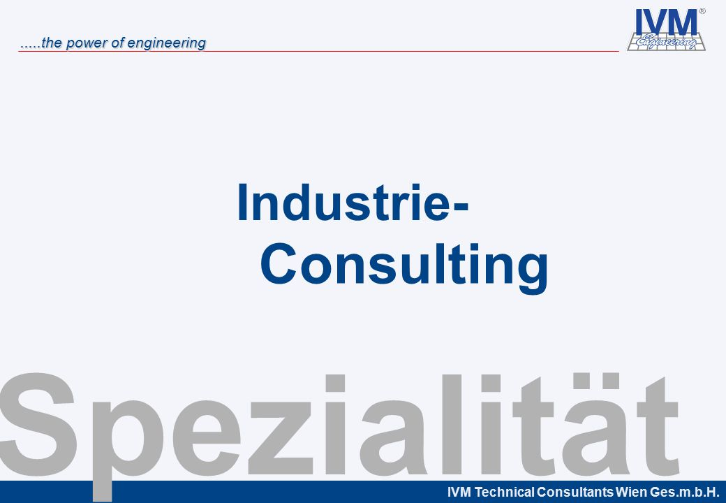 IVM Technical Consultants Wien Ges.m.b.H......the power of engineering Spezialität Industrie- Consulting