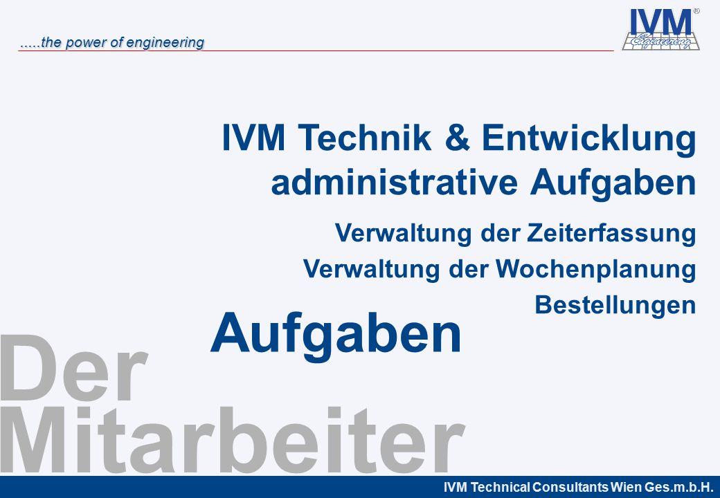 IVM Technical Consultants Wien Ges.m.b.H......the power of engineering Der Mitarbeiter IVM Technik & Entwicklung administrative Aufgaben Verwaltung de