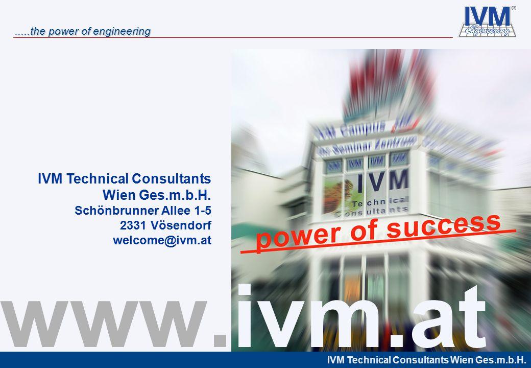 IVM Technical Consultants Wien Ges.m.b.H......the power of engineering IVM Technical Consultants Wien Ges.m.b.H. Schönbrunner Allee 1-5 2331 Vösendorf