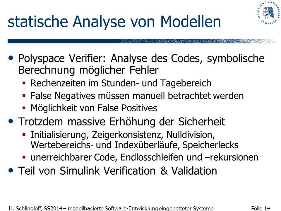 Folie 14 H. Schlingloff, SS2014 – modellbasierte Software-Entwicklung eingebetteter Systeme statische Analyse von Modellen Polyspace Verifier: Analyse