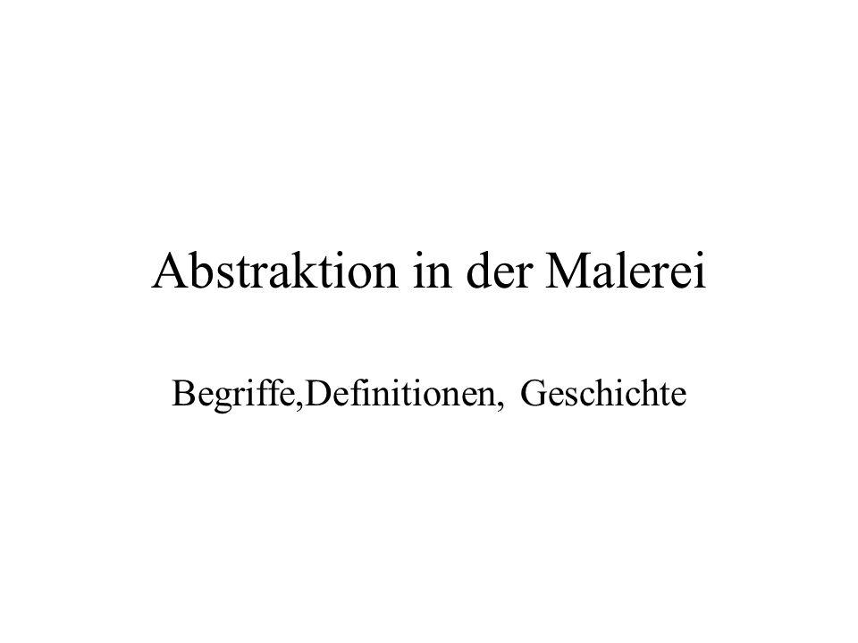 Abstraktion in der Malerei Begriffe,Definitionen, Geschichte