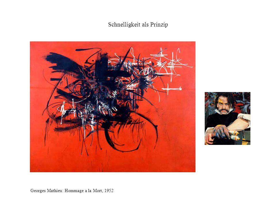 Schnelligkeit als Prinzip Georges Mathieu: Hommage a la Mort, 1952