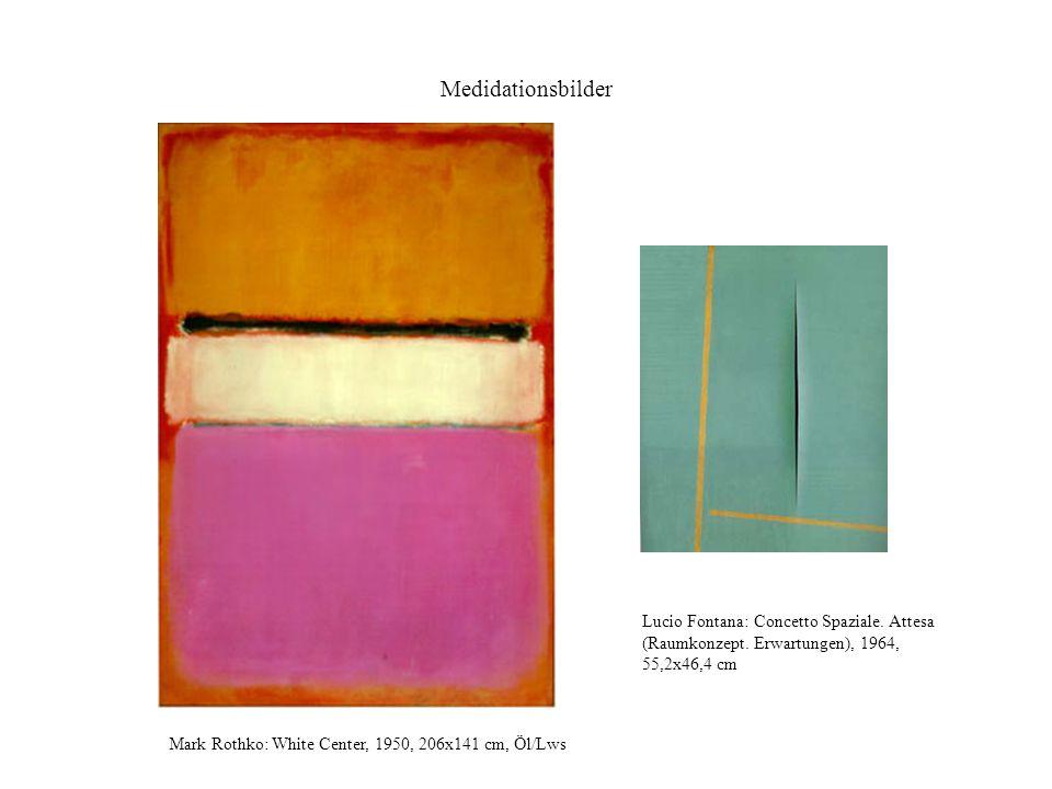 Medidationsbilder Mark Rothko: White Center, 1950, 206x141 cm, Öl/Lws Lucio Fontana: Concetto Spaziale. Attesa (Raumkonzept. Erwartungen), 1964, 55,2x