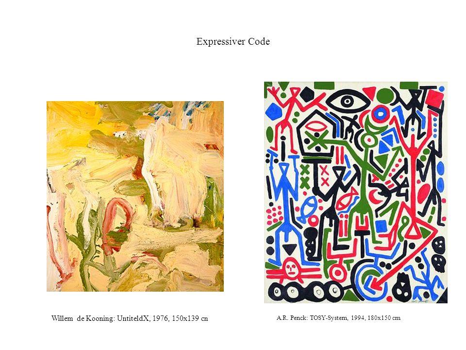 Expressiver Code Willem de Kooning: UntiteldX, 1976, 150x139 cn A.R. Penck: TOSY-System, 1994, 180x150 cm