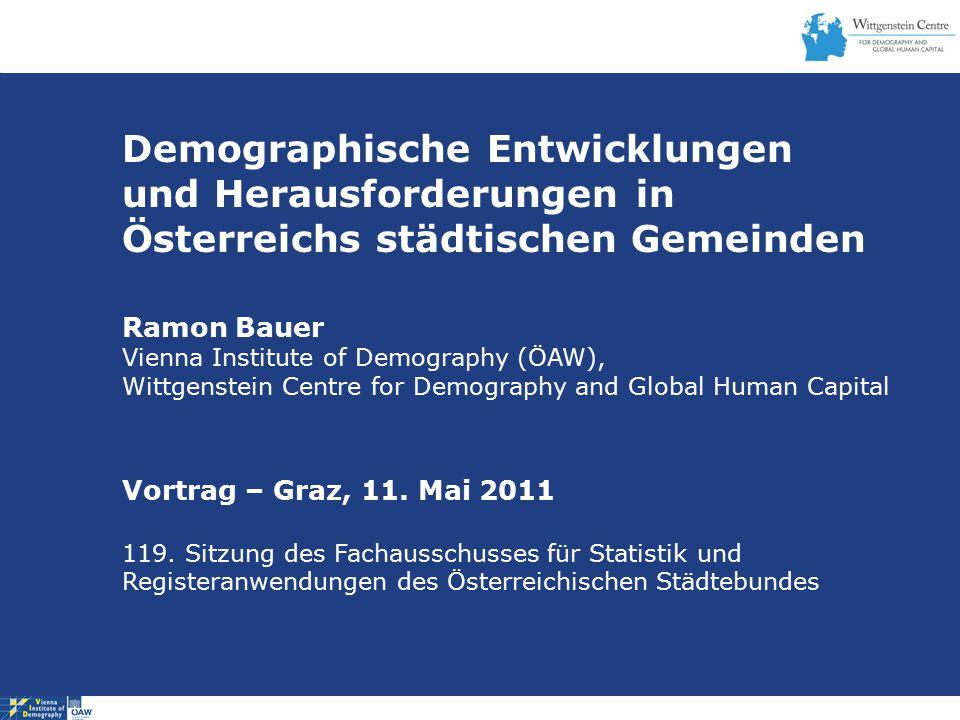 Demographische Entwicklungen und Herausforderungen in Österreichs städtischen Gemeinden Ramon Bauer Vienna Institute of Demography (ÖAW), Wittgenstein Centre for Demography and Global Human Capital Vortrag – Graz, 11.