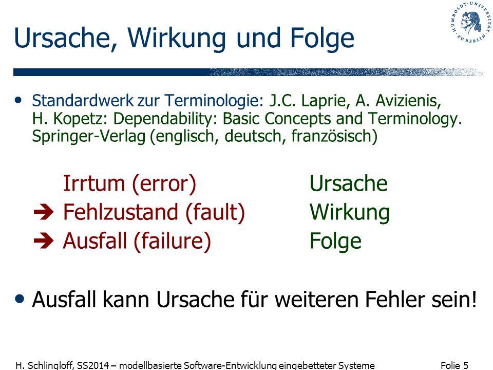 Folie 5 H. Schlingloff, SS2014 – modellbasierte Software-Entwicklung eingebetteter Systeme Ursache, Wirkung und Folge Standardwerk zur Terminologie: J