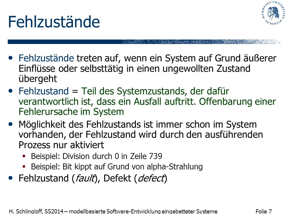 Folie 7 H. Schlingloff, SS2014 – modellbasierte Software-Entwicklung eingebetteter Systeme Fehlzustände Fehlzustände treten auf, wenn ein System auf G