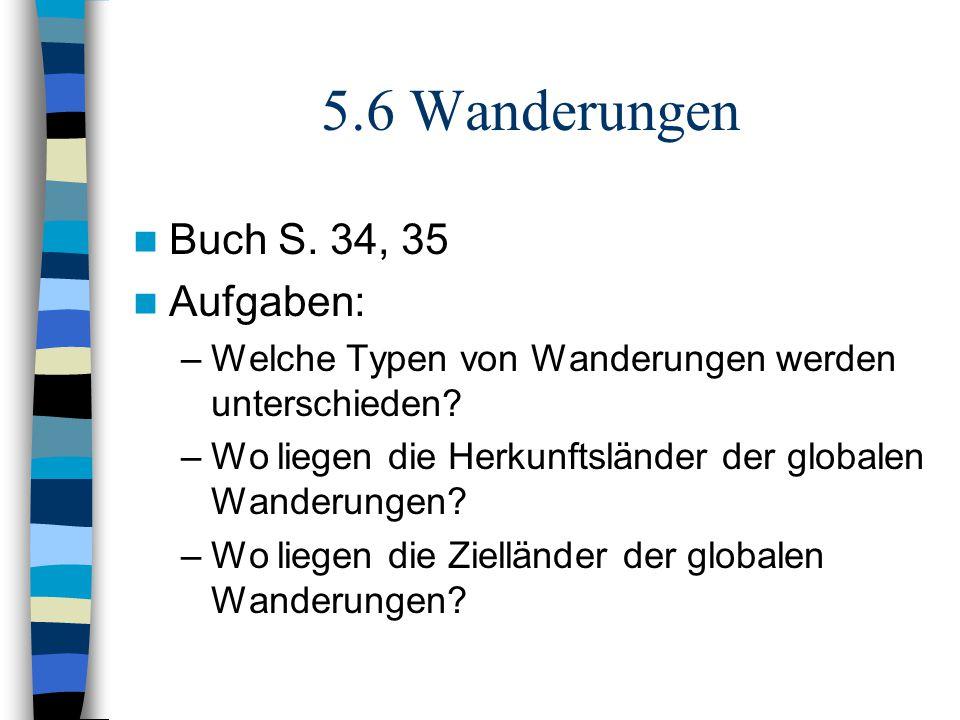 5.6 Wanderungen Buch S. 34, 35 Aufgaben: –Welche Typen von Wanderungen werden unterschieden.