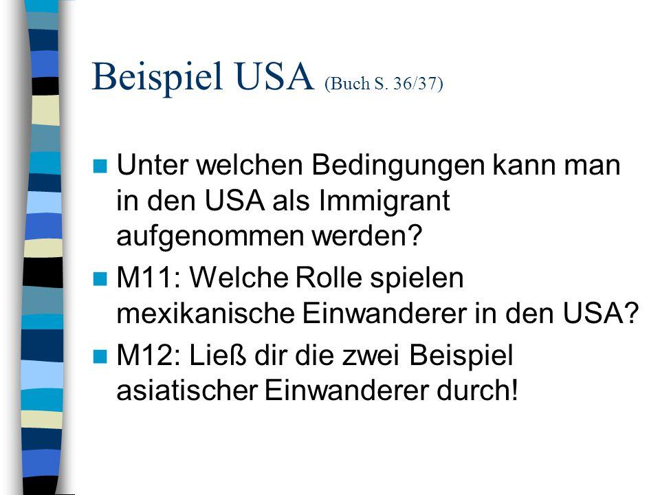 Beispiel USA (Buch S. 36/37) Unter welchen Bedingungen kann man in den USA als Immigrant aufgenommen werden? M11: Welche Rolle spielen mexikanische Ei