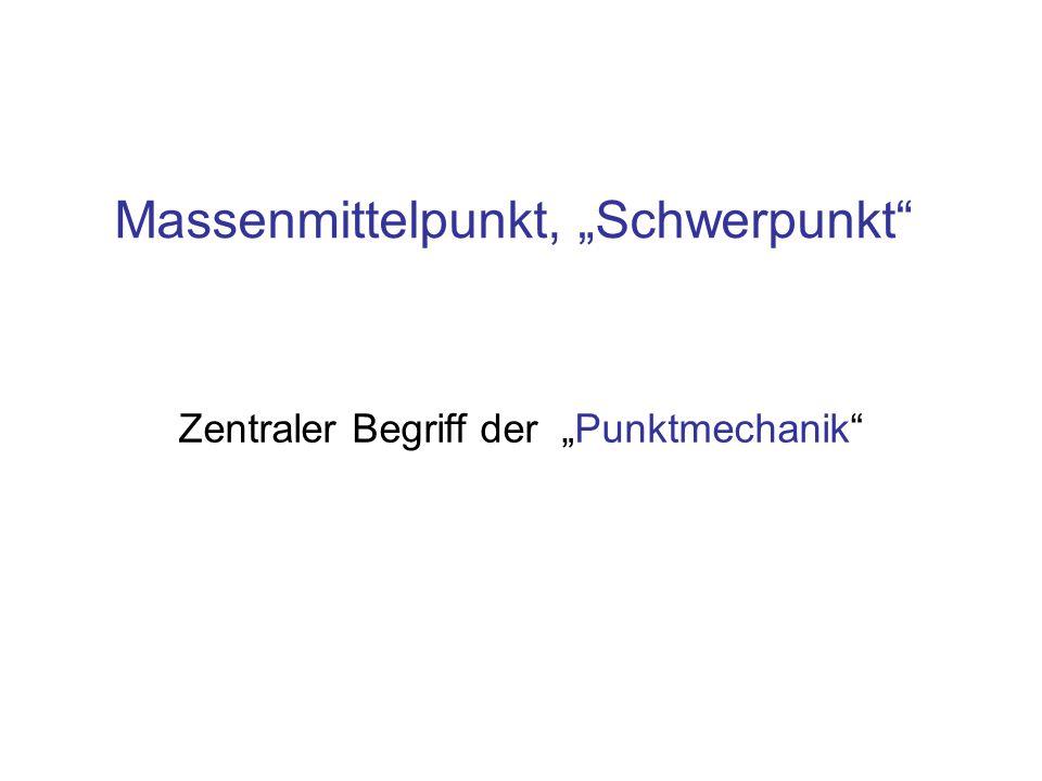 "Massenmittelpunkt, ""Schwerpunkt Zentraler Begriff der ""Punktmechanik"