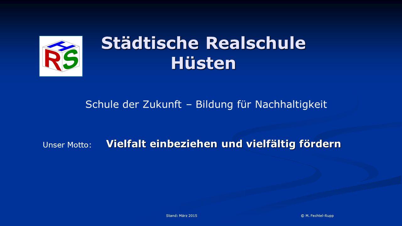 Städtische Realschule Hüsten Vielfalt einbeziehen und vielfältig fördern Stand: März 2015 © M.