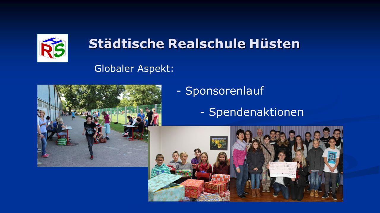Städtische Realschule Hüsten Globaler Aspekt: - Sponsorenlauf - Spendenaktionen