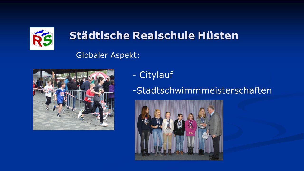 Städtische Realschule Hüsten Globaler Aspekt: - Citylauf -Stadtschwimmmeisterschaften