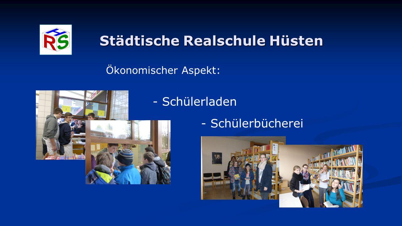 Städtische Realschule Hüsten Ökonomischer Aspekt: - Schülerladen - Schülerbücherei