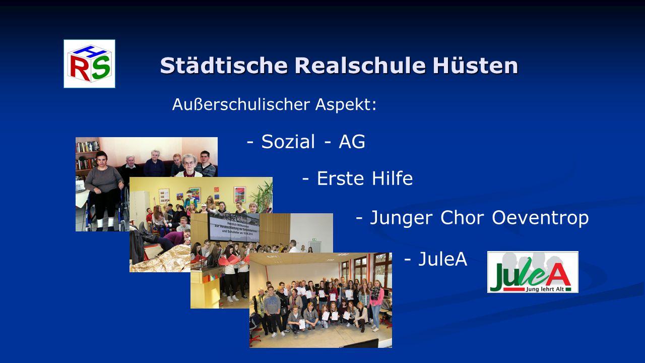 Städtische Realschule Hüsten Außerschulischer Aspekt: - Sozial - AG - Erste Hilfe - JuleA - Junger Chor Oeventrop