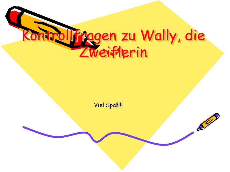 Kontrollfragen zu Wally, die Zweiflerin Viel Spaß!!!