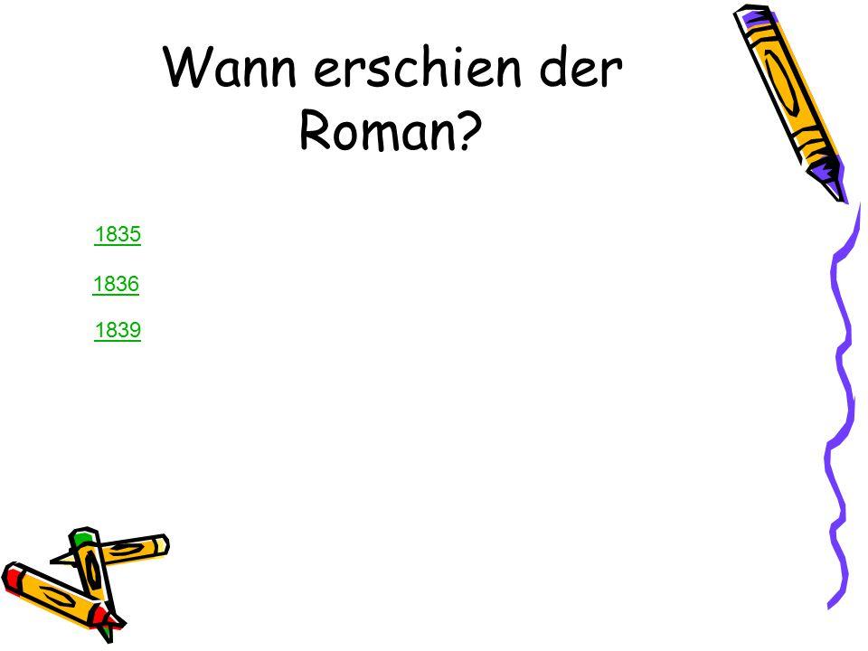 Wann erschien der Roman? 1835 1836 1839
