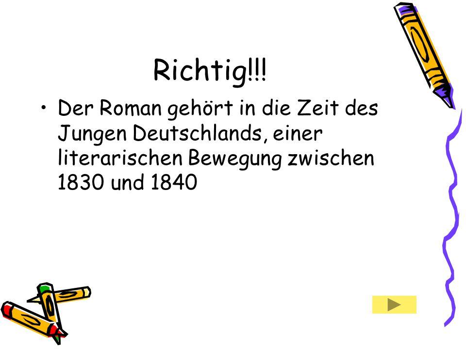 Richtig!!! Der Roman gehört in die Zeit des Jungen Deutschlands, einer literarischen Bewegung zwischen 1830 und 1840