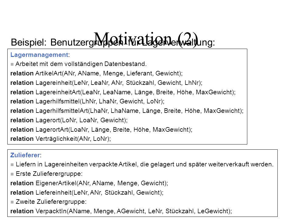 Motivation (2) Beispiel: Benutzergruppen für Lagerverwaltung: Lagermanagement: n Arbeitet mit dem vollständigen Datenbestand.