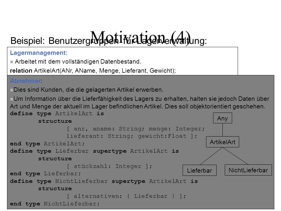Motivation (4) Beispiel: Benutzergruppen für Lagerverwaltung: Lagermanagement: n Arbeitet mit dem vollständigen Datenbestand.