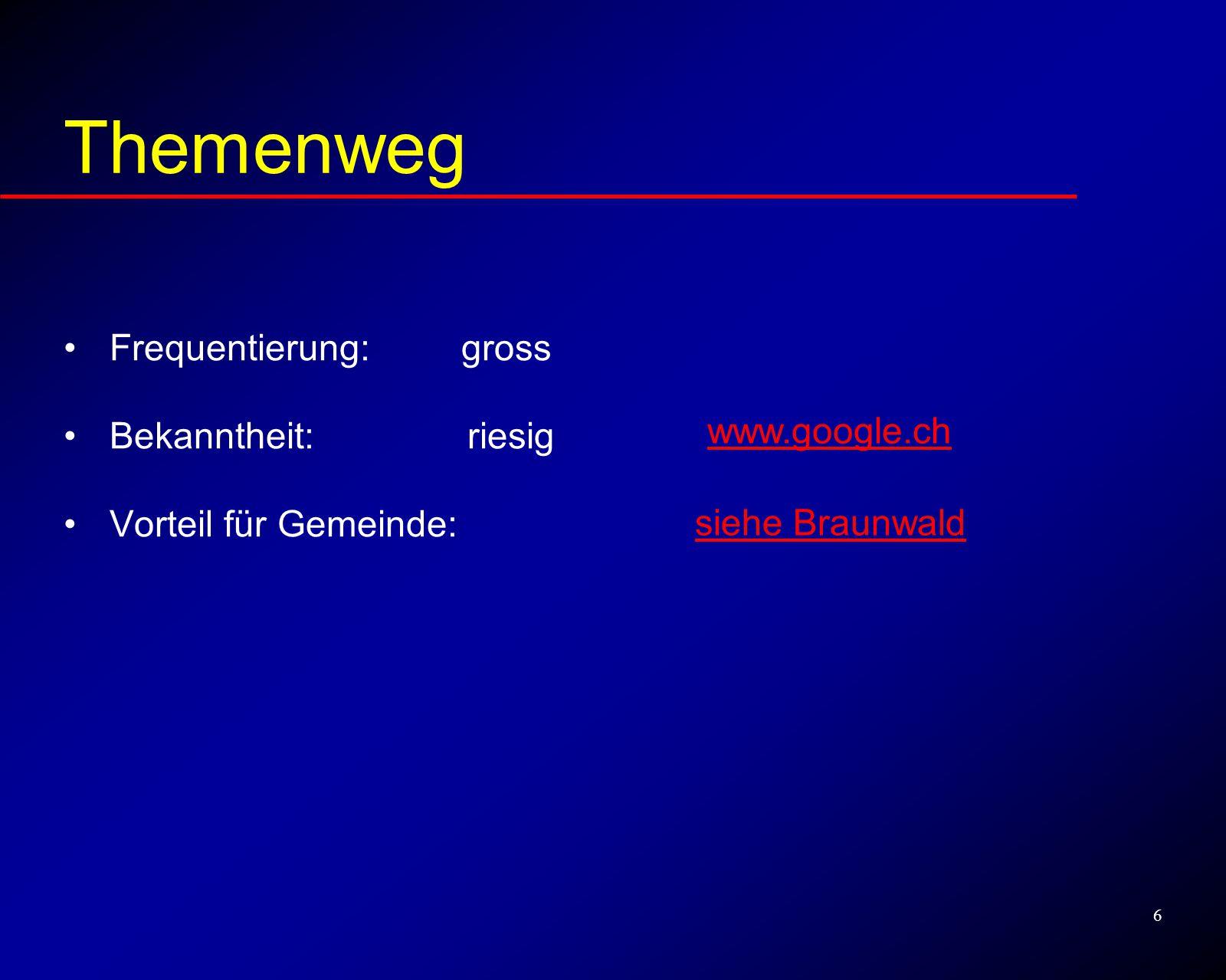 6 Frequentierung Frequentierung: gross Bekanntheit: riesig Vorteil für Gemeinde: Themenweg www.google.ch siehe Braunwald
