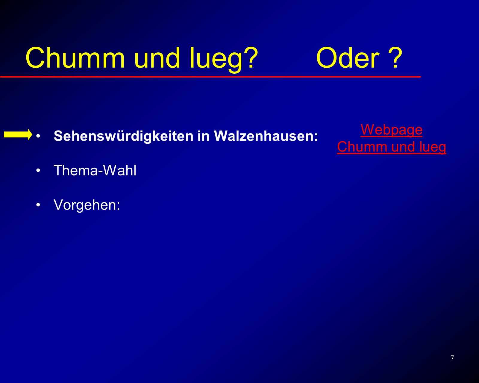 7 Sehenswürdigkeiten Sehenswürdigkeiten in Walzenhausen: Thema-Wahl Vorgehen: Chumm und lueg.