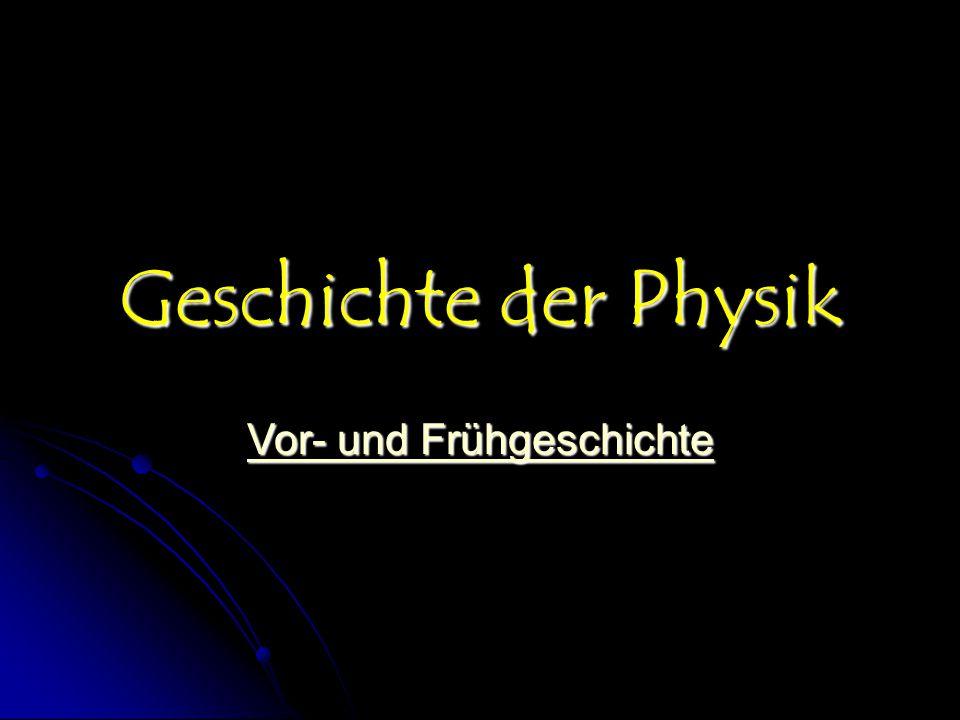 Geschichte der Physik Vor- und Frühgeschichte Vor- und Frühgeschichte