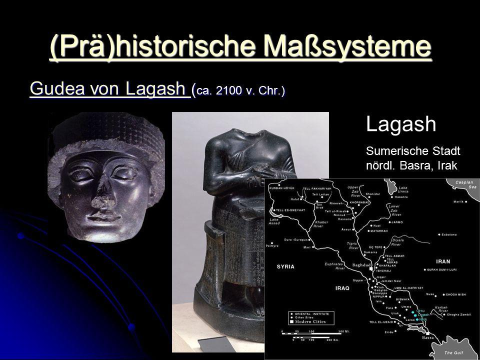(Prä)historische Maßsysteme (Prä)historische Maßsysteme Gudea von Lagash Gudea von Lagash ( ca. 2100 v. Chr.) Gudea von Lagash Lagash Sumerische Stadt