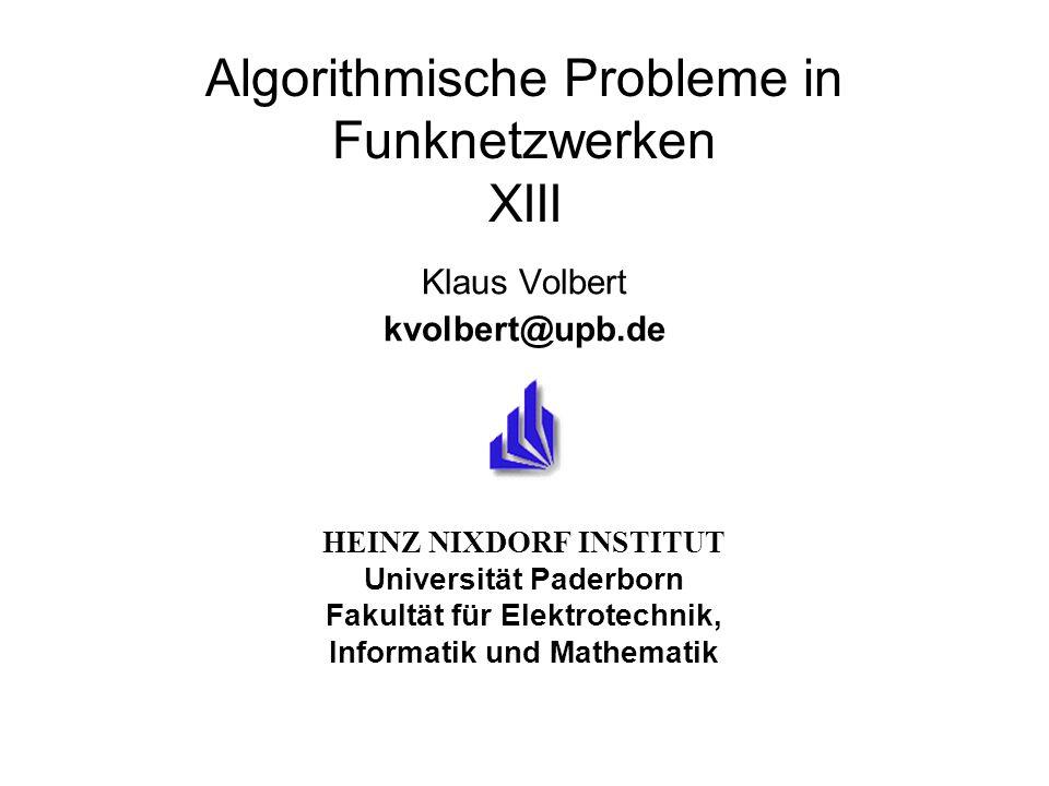 HEINZ NIXDORF INSTITUT Universität Paderborn Fakultät für Elektrotechnik, Informatik und Mathematik Algorithmische Probleme in Funknetzwerken XIII Klaus Volbert kvolbert@upb.de
