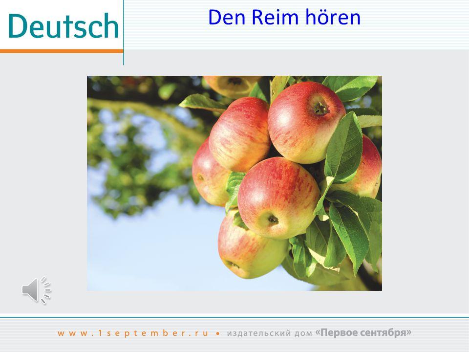 Den Reim rekonstruieren Den dritten Apfel, den pflückt sich der Klaus, Der erste Apfel hängt hoch im Baum Den fünften Apfel, den pflücke ich mir, Den zweiten Apfel, wehe, wehe, Den vierten Apfel, den packt sich der Wind und träumt einen tiefen Apfeltraum.