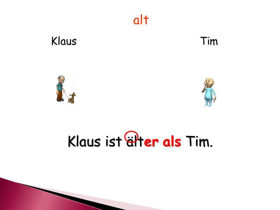 KlausTim alt Klaus ist älter als Tim.